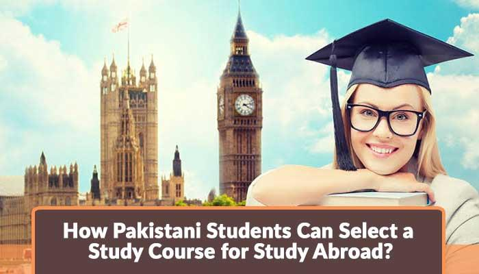 How-Pakistani-Students-Can-Select-a-Study-Course-for-Study-Abroad.jpg