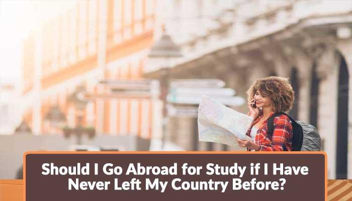 Should-I-Go-Abroad-for-Study-if-I-Have-Never-Left-My-Country-Before.jpg