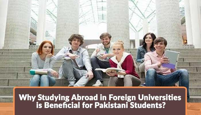 Why-Studying-Abroad-in-Foreign-Universities-is-Beneficial-for-Pakistani-Students.jpg