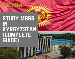 STUDY MBBS IN KYRGYZSTAN (COMPLETE GUIDE BY KHM CONSULTANCY)